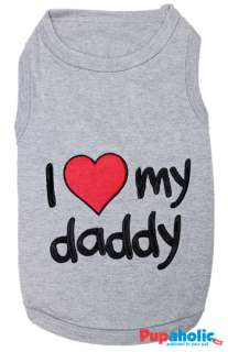 Pet Dog Clothes T Shirt ★ I LOVE MY DADDY ★ XXS,XS,S,M,L,XL